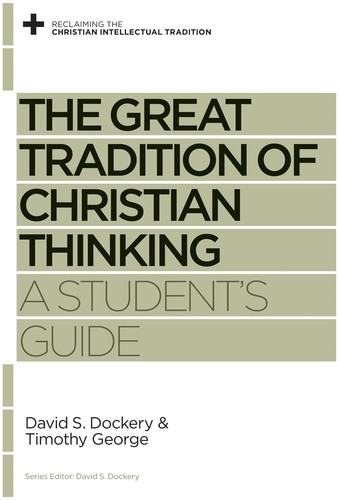 Great Tradition of Christian Thinking, A Student's Guide by Dockery and George