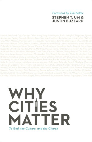Why Cities Matter to God, the Culture, and the Church by Um, Stephen and Buzzard, J.