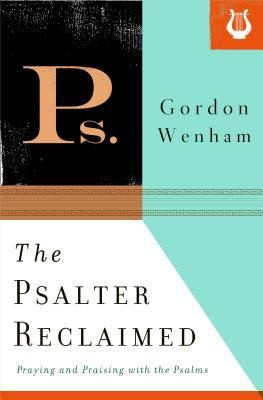 Psalter Reclaimed: Praying and Praising with the Psalms by Wenham, Gordon