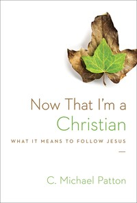 Now that I'm a Christian by Patton, C. Michael