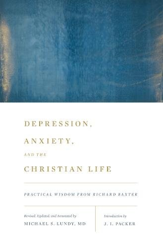 Depression, Anxiety, and the Christian Life: Practical Wisdom from Richard Baxte by Lundy, Michael S.