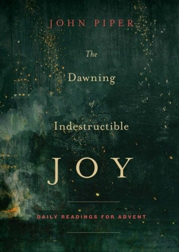 Dawning of Indestructible Joy by Piper, John