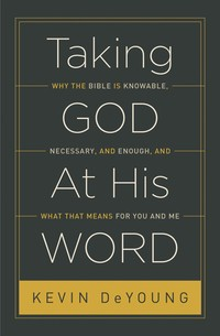Taking God at His Word by DeYoung, Kevin