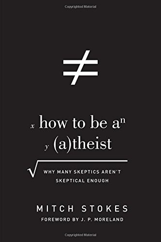 How to Be an Atheist: Why Many Skeptics Aren't Skeptical Enough [Paperback] by Stokes, Mitch