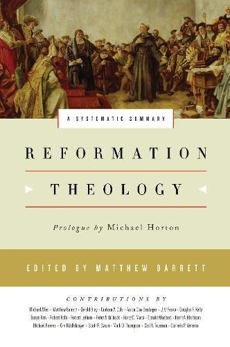 Reformation Theology: Systematic Summary by Barrett, Matthew editor