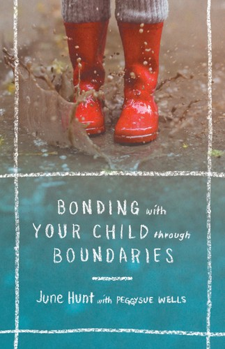 Bonding with Your Child through Boundaries by Hunt, June & Wells, Peggy Sue