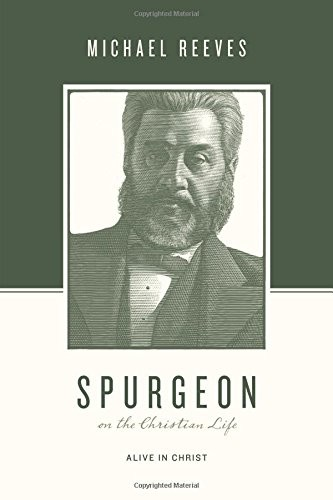 Spurgeon on the Christian Life: Alive in Christ by Reeves, Michael