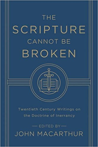 Scripture Cannot Be Broken: Twentieth Century Writings on the Doctrine of Inerra by MacArthur, John Editor