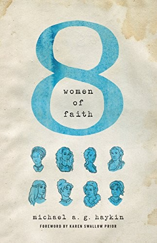 Eight Women of Faith by Haykin, Michael A. G.