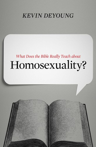 What Does the Bible Really Teach about Homosexuality? by DeYoung, Kevin