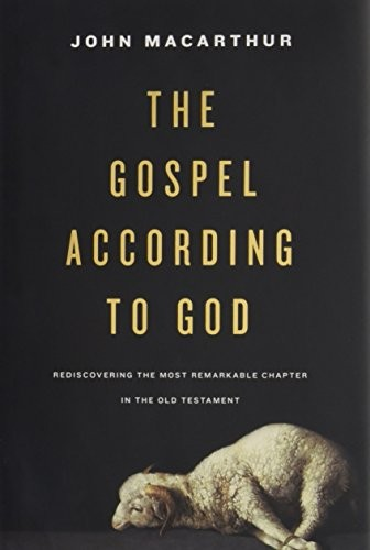 Gospel According to God: Rediscovering the Most Remarkable Chapter in the Old Te by MacArthur, John