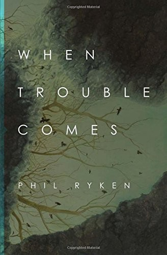 When Trouble Comes by Ryken, Phil