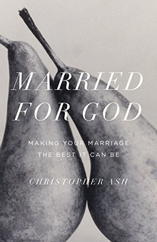 Married for God: Making Your Marriage the Best It Can Be by Ash, Christopher