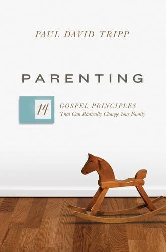 Parenting: 14 Gospel Principles That Can Radically Change Your Family by Tripp, Paul David