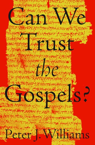 Can We Trust the Gospels? by Williams, Peter J.,