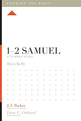 1–2 Samuel: A 12-Week Study (Knowing the Bible) by Kelly, Ryan