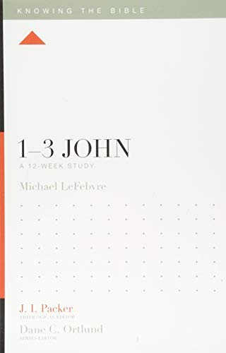 1–3 John: A 12-Week Study (Knowing the Bible) by LeFebvre, Michael