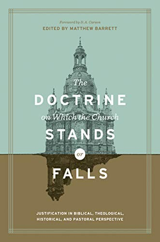 Doctrine on Which the Church Stands or Falls: Justification in Biblical, Theolog by Barrett, Matthew