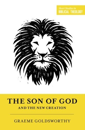 Son of God and the New Creation by Goldsworthy, Graeme