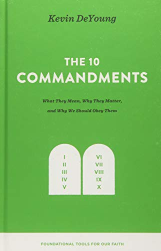 Ten Commandments: What They Mean, Why They Matter, and Why We Should Obey Them by DeYoung, Kevin