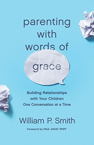 Parenting with Words of Grace by Smith, William P.
