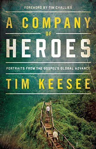 Company of Heroes: Portraits from the Gospel's Global Advance by Keesee, Tim