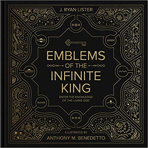 Emblems of the Infinite King: Enter the Knowledge of the Living God by Lister, J. Ryan