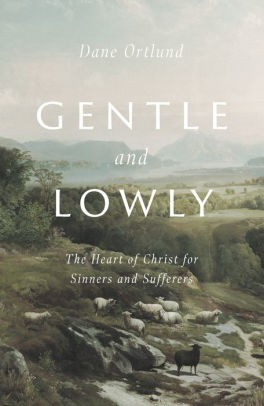 Gentle and Lowly: The Heart of Christ for Sinners and Sufferers Hardcover by Ortlund, Dane