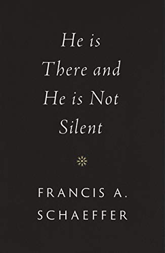 He Is There and He Is Not Silent by Schaeffer, Francis A.