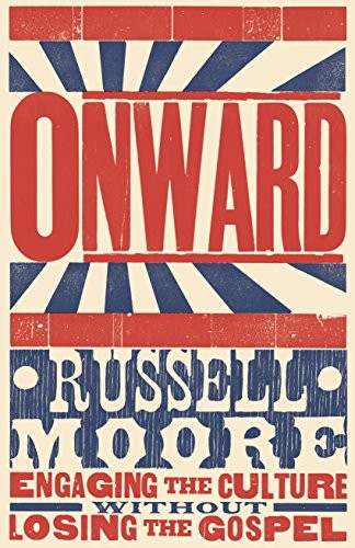Onward: Engaging the Culture without Losing the Gospel by Moore, Russell
