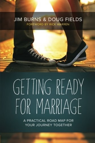 Getting Ready for Marriage: A Practical Road Map for Your Journey Together by Burns, Jim & Fields, Doug
