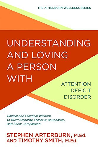 Understanding and Loving a Person With Attention Deficit Disorder by Arterburn, S. & Smith, T.