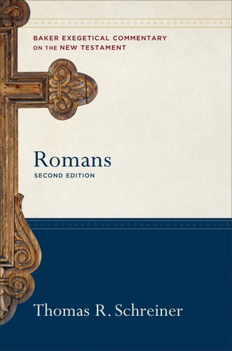 Romans (Baker Exegetical Commentary on the New Testament) Second Edition by Schreiner, Thomas R.