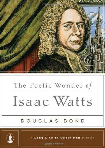 Poetic Wonder of Isaac Watts by Bond, Douglas