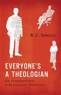 Everyone's a Theologian: An Introduction to Systematic Theology by Sproul, R. C.