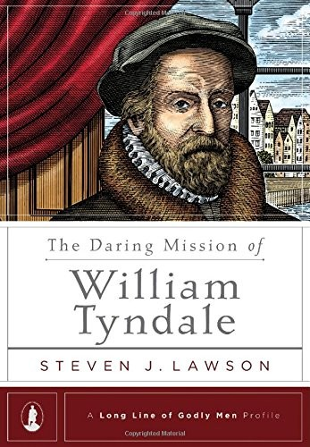 Daring Mission of William Tyndale (A Long Line of Godly Men Profile) by Lawson, Steven J.