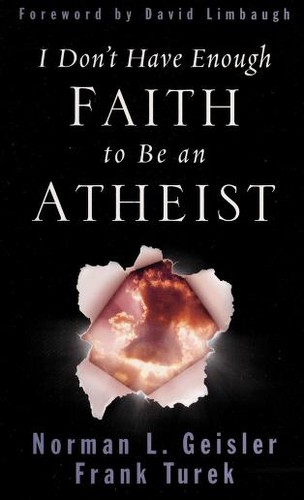 I Don't Have Enough Faith to be an Athiest by Geisler & Turek