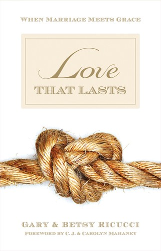 Love That Lasts:When Marriage Meets Grace by Ricucci, Betsy