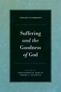 Suffering and the Goodness of God by Morgan, Chris and Peterson, R.