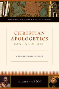 Christian Apologetics Past and Present, Vol 2 by Edgar and Oliphint