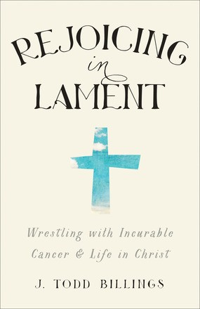 Rejoicing in Lament by Billings, J. Todd
