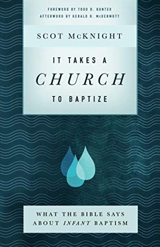 It Takes a Church to Baptize: What the Bible Says about Infant Baptism by McKnight, Scot