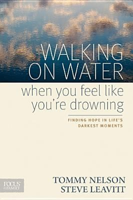 Walking on Water When You Feel Like You're Drowning: Finding Hope in Life's Dark by Nelson, Tommy & Leavitt, Steve
