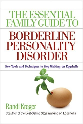 The essential family guide to borderline personality disorder : new tools and techniques to stop walking on eggshells
