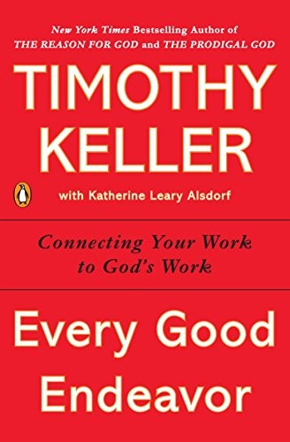 Every Good Endeavor [paperback] by Keller, Timothy