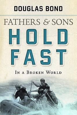 Father's & Sons Hold Fast in a Broken World by Bond, Douglas