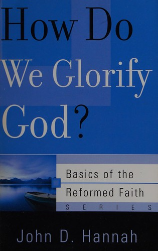 How do we glorify God? (Basics of the Faith series) by Hannah, John