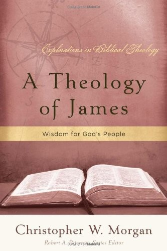 Theology of James, A by Morgan, Christopher W.