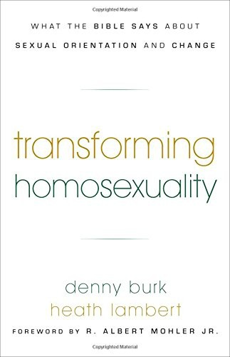 Transforming Homosexuality by Burk, Denny & Lambert, Heath