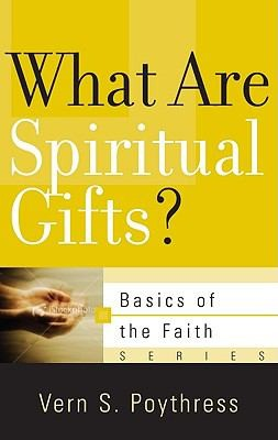 What Are Spiritual Gifts? (Basics of the Faith series) by Poythress, Vern S.